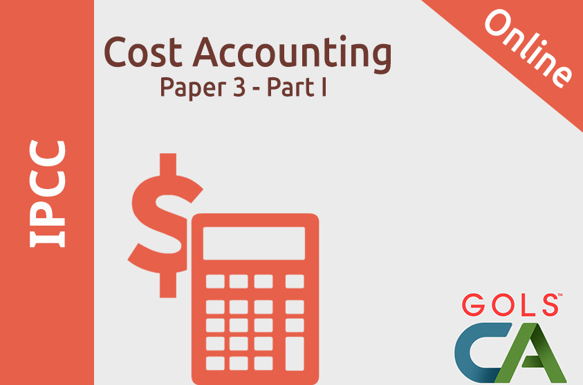 Paper 3 - Part I - Cost Accounting  (Old Syllabus )